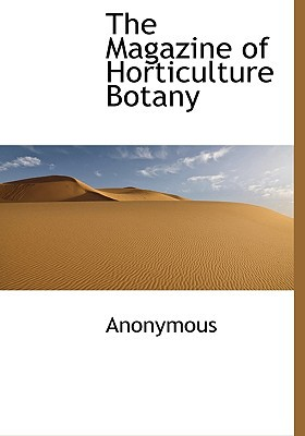 The Magazine of Horticulture Botany written by Anonymous