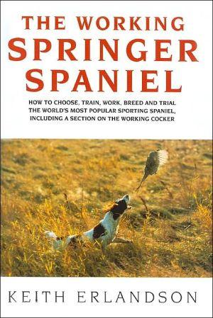 The Working Springer Spaniel book written by Keith Erlandson