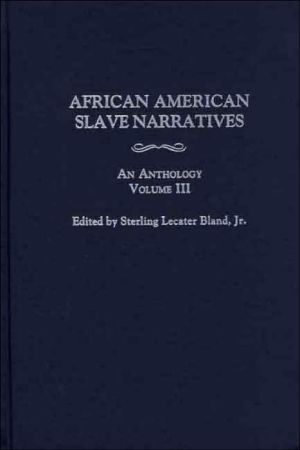African American Slave Narratives: An Anthology Volume III book written by Sterling Lecater Bl&
