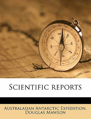 Scientific Reports book written by Expedition, Australasian Antarctic , Mawson, Douglas