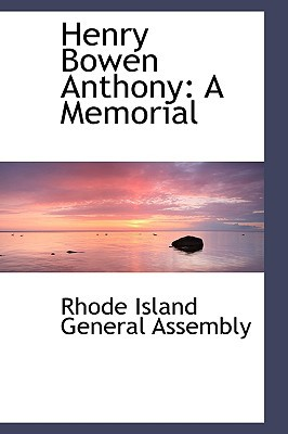 Henry Bowen Anthony: A Memorial book written by Island General Assembly, Rhode