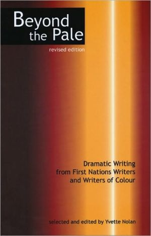 Beyond the Pale: Dramatic Writing from First Nations Writers & Writers of Colour book written by Yvette Nolan