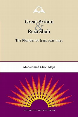 Great Britain and Reza Shah: The Plunder of Iran, 1921-1941 book written by Mohammad Gholi Majd