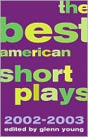 The Best American Short Plays 2002-2003 written by Glenn Young