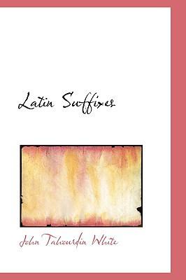 Latin Suffixes book written by White, John Tahourdin