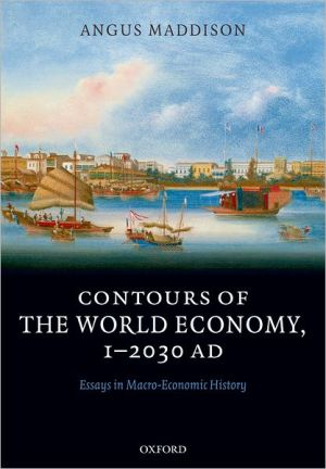 Contours of the World Economy 1-2030 AD: Essays in Macro-Economic History book written by Angus Maddison