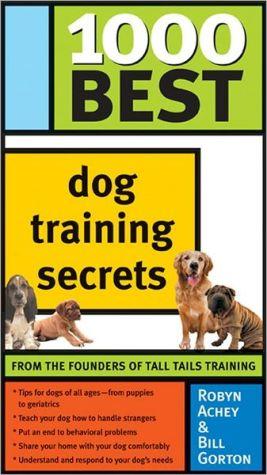1000 Best Dog Training Secrets book written by Rpbyn Achey