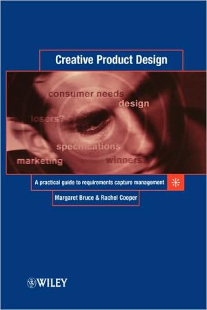 Creative Product Design: A Practical Guide to Requirements Capture Management book written by Margaret Bruce