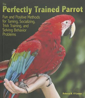 The Perfectly Trained Parrot book written by Rebecca K. O'Connor