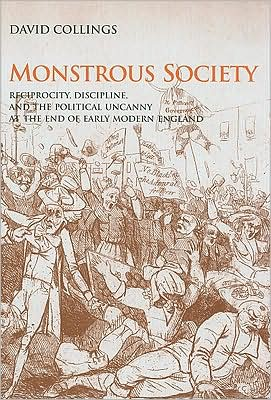 Monstrous Society: Reciprocity, Discipline, and the Political Uncanny, c. 1780-1848 book written by David Collings