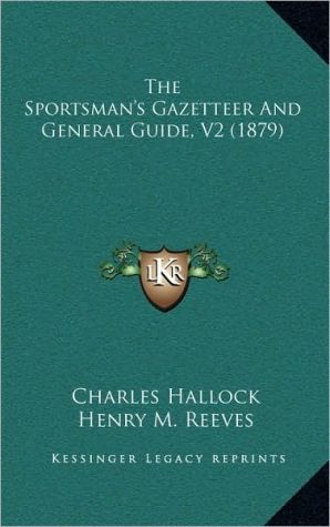 The Sportsman's Gazetteer And General Guide, V2 (1879) book written by Charles Hallock