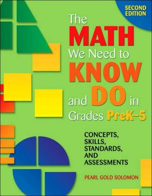 The Math We Need to Know and Do in Grades PreK-5: Concepts, Skills, Standards, and Assessments book written by Pearl G. (Gold) Solomon
