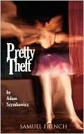 Pretty Theft book written by Adam Szymkowicz