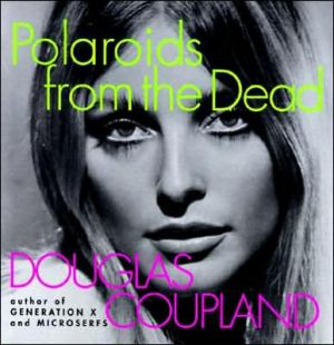 Polaroids from the Dead book written by Douglas Coupland