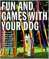 Fun and Games with Your Dog book written by Gerd Ludwig, Dan Rice