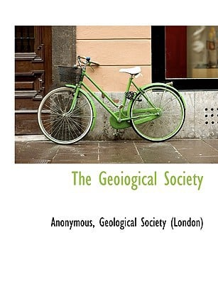 The Geoiogical Society book written by Anonymous , Geological Society (London), Society (London) , Geological Society (London)