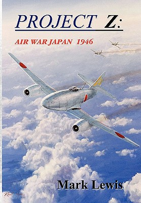 Project Z: Air War Japan 1946 written by Lewis, Mark