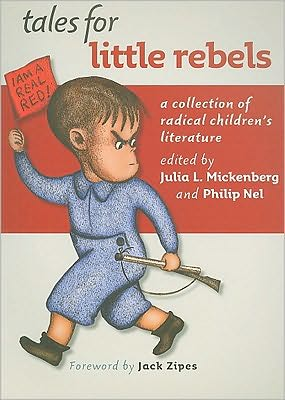 Tales for Little Rebels: A Collection of Radical Children's Literature written by Philip Nel