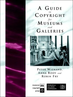 A Guide to Copyright for Museums and Galleries book written by Peter Wienand