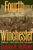 The Fourth Battle of Winchester: Toward a New Civil War Paradigm book written by Richard M. McMurry