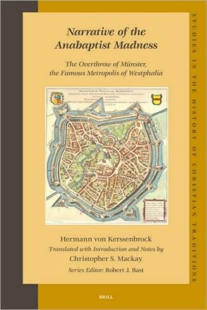 Narrative of the Anabaptist Madness: The Overthrow of Munster, the Famous Metropolis of Westphalia book written by Anne MacKay