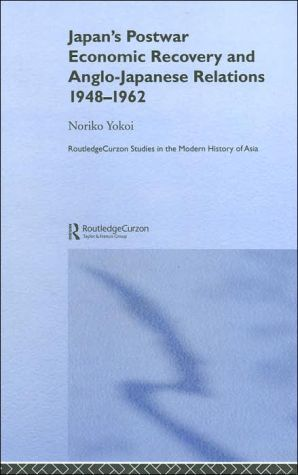 Japan's Postwar Economic Recovery and Anglo-Japanese Relations, 1948-1962 book written by Noriko Yokoi