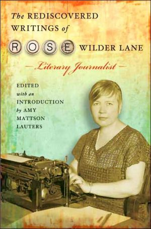 Rediscovered Writings of Rose Wilder Lane, Literary Journalist written by Rose Wilder Lane