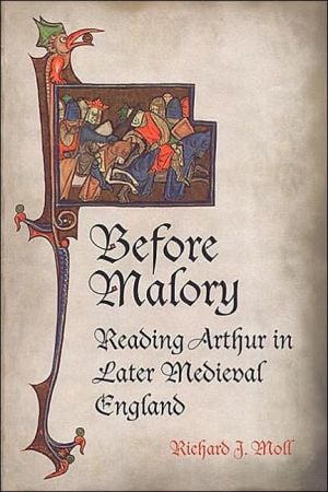 Before Malory: Reading Arthur in Later Medieval England book written by Richard J. Moll