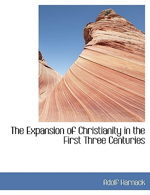 The Expansion of Christianity in the First Three Centuries book written by Harnack, Adolf