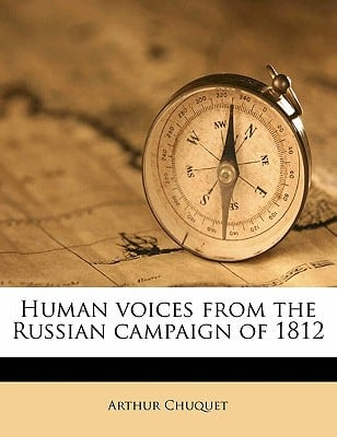Human Voices from the Russian Campaign of 1812 book written by Chuquet, Arthur