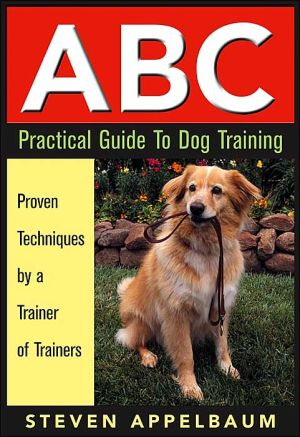 ABC Practical Guide to Dog Training book written by Steven Appelbaum