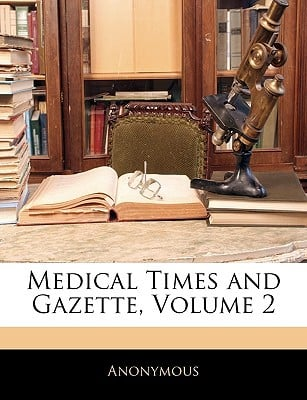 Medical Times and Gazette, Volume 2 written by Anonymous