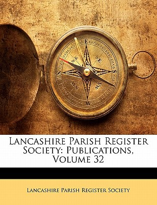 Lancashire Parish Register Society: Publications, Volume 32 book written by Lancashire Parish Register Society, Pari