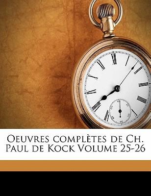 Oeuvres Completes de Ch. Paul de Kock Volume 25-26 book written by KOCK, PAUL DE, 1793- , (Bookplate), Bellanger Rene , Kock, Paul De 1793