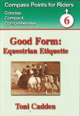 Good Form: Equestrian Etiquette book written by Toni Cadden