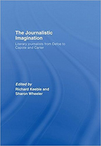 The Journalistic Imagination: Literary Journalists from Defoe to Capote and Carter book written by Keeble