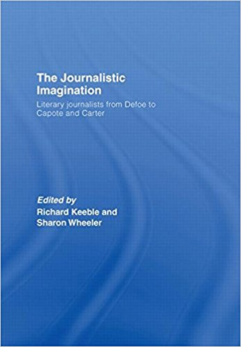 The Journalistic Imagination: Literary Journalists from Defoe to Capote and Carter written by Keeble