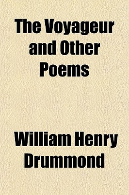 The Voyageur and Other Poems book written by Drummond, William Henry