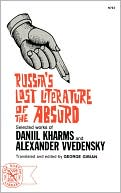Russia's Lost Literature of the Absurd: Selected Works of Daniil Kharms and Alexander Vvedensky book written by George Gibian
