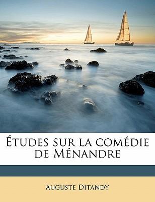 Etudes Sur La Comedie de Menandre book written by Ditandy, Auguste