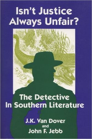 Isn't Justice Always Unfair?: The Detective in Southern Literature book written by J.K. Van Dover