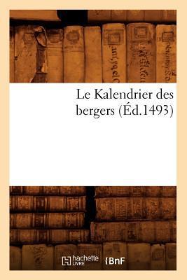 Le Kalendrier Des Bergers (Ed.1493) written by Sans Auteur