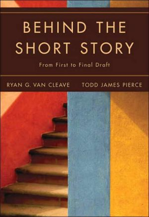 Behind the Short Story: From First to Final Draft book written by Ryan G. Van Cleave