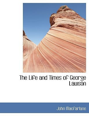 The Life and Times of George Lawson written by MacFarlane, John