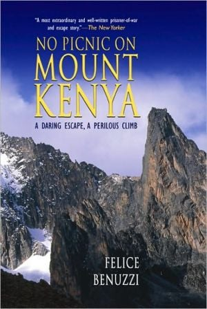 No Picnic on Mount Kenya: A Daring Escape, A Perilous Climb book written by Felice Benuzzi