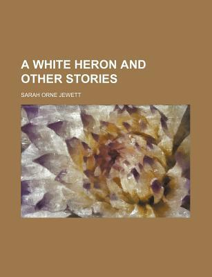 A White Heron and Other Stories written by Jewett, Sarah Orne
