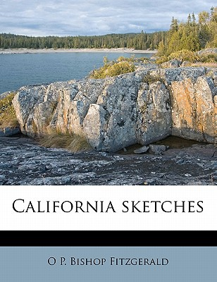 California Sketches book written by Fitzgerald, O. P. Bishop