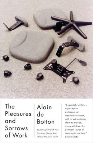 The Pleasures and Sorrows of Work book written by Alain de Botton