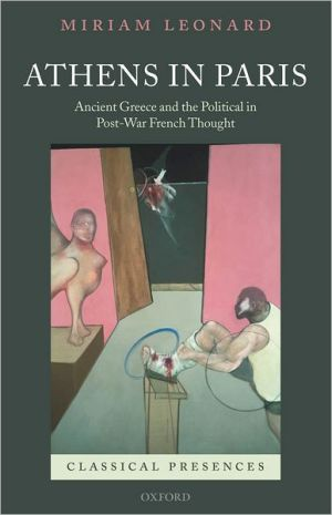 Athens in Paris: Ancient Greece and the Political in Post-War French Thought book written by Miriam Leonard