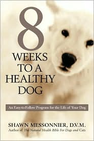 8 Weeks to a Healthy Dog: An Easy-to-Follow Program for the Life of Your Dog book written by Shawn Messonier